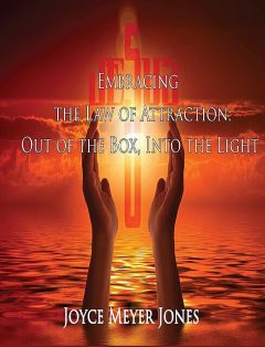 Embracing the Law of Attraction, Joyce M Jones