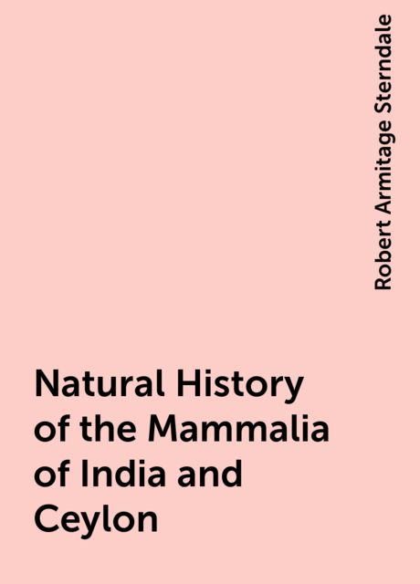Natural History of the Mammalia of India and Ceylon, Robert Armitage Sterndale