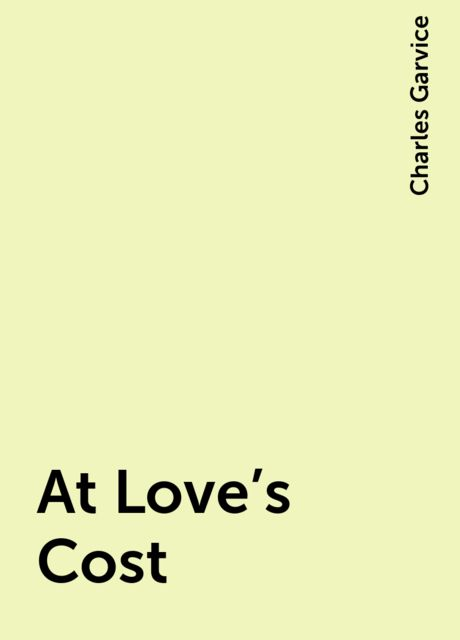 At Love's Cost, Charles Garvice