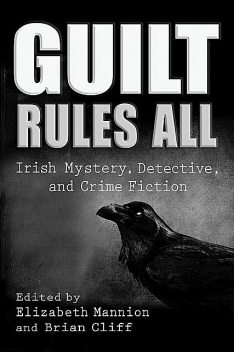 Guilt Rules All, Declan Burke, Gerard Brennan, Richard Howard, Joe Long, Bridget English, Eunan O'Halpin, Anjili Babbar, Brandi Byrd, Caitlín Nic Íomhair, Fiona Coleman Co, Maureen T. Reddy, Nancy Marck Cantwell, Rosemary Erickson Johnsen, Shane Mawe, Vivian Valvano Lynch