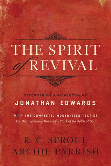 The Spirit of Revival (With the Complete, Modernized Text of The Distinguishing Marks of a Work of the Spirit of God), Jonathan Edwards, R.C.Sproul, Archie Parrish