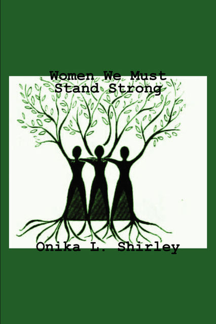 Women We Must Stand Strong, Onika L.Shirley