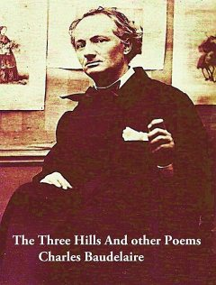 The Three Hills And other Poems, Charles Baudelaire