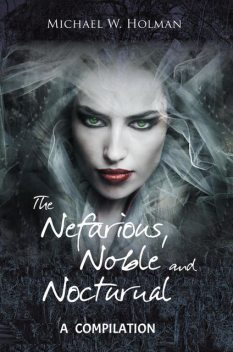 The Nefarious, Noble and Nocturnal, Michael Holman