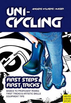 Unicycling – First Steps, First Tricks, Andreas Anders-Wilkens, Robert Mager