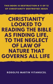 Christianity Looked to Reading the Bible As Finding Life, to the Neglect of Law of Nature That Governs All Life, Rodolfo Martin Vitangcol