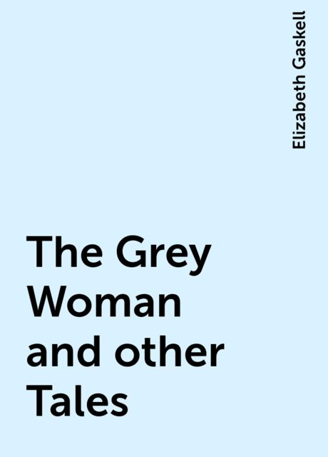 The Grey Woman and other Tales, Elizabeth Gaskell
