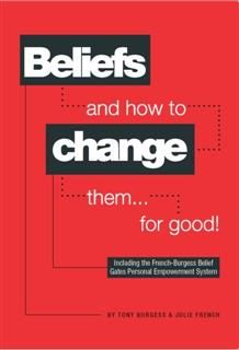Beliefs and how to change them… for good, Tony Burgess