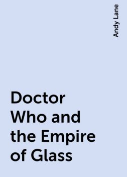 Doctor Who and the Empire of Glass, Andy Lane