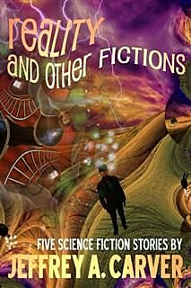 Reality and Other Fictions, Jeffrey A Carver