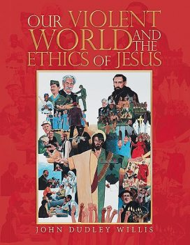 Our Violent World and the Ethics of Jesus, John Willis
