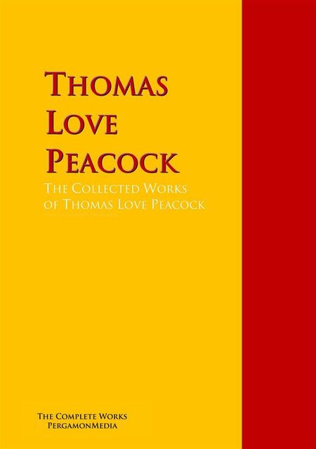 The Collected Works of Thomas Love Peacock, Thomas Love Peacock