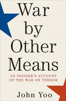 War by Other Means, John Yoo