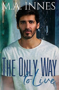 The Only Way To Live: A M/m Age Gap Romance (The Mechanics of Love Book 1), M.A. Innes