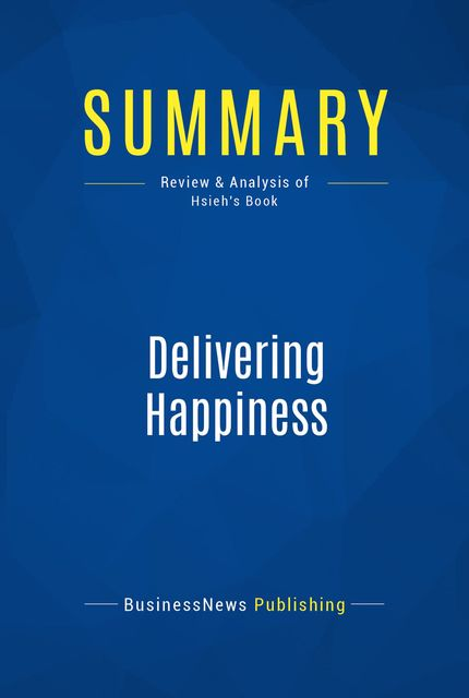 Summary: Delivering Happiness Tony Hsieh, Must Read Summaries
