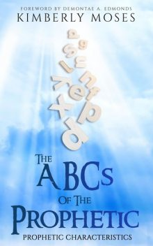 The ABCs Of The Prophetic, Kimberly Hargraves, Kimberly Moses