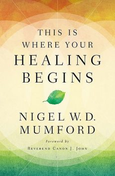 This Is Where Your Healing Begins, Nigel Mumford