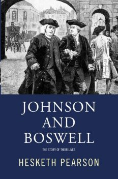 Johnson And Boswell: The Story Of Their Lives, Hesketh Pearson