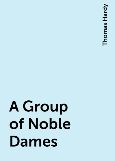 A Group of Noble Dames, Thomas Hardy