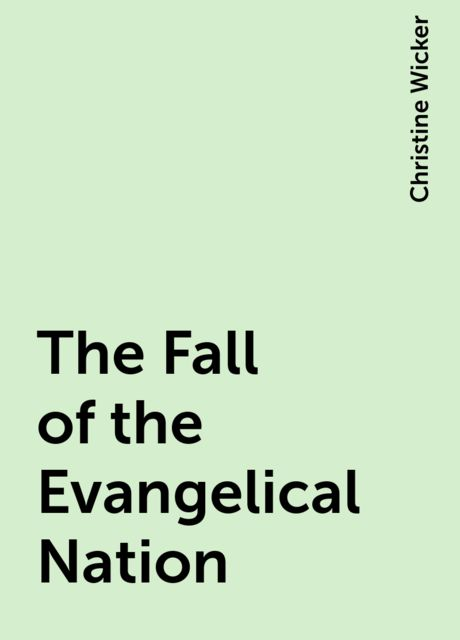 The Fall of the Evangelical Nation, Christine Wicker