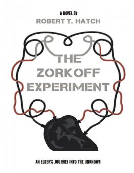 The Zorkoff Experiment: An Elder's Journey Into the Unknown, Robert T. Hatch