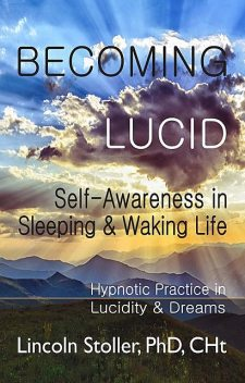 Becoming Lucid: Self-Awareness in Sleeping & Waking Life, Lincoln Stoller