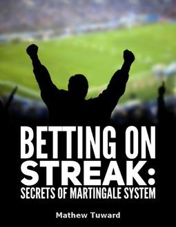 Betting On Streaks Martingale System Is Not Practical: Have You Seen 17 Odd Games In a Row, Minh S.