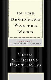 In the Beginning Was the Word: Language, Vern S.Poythress