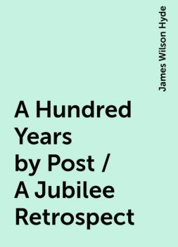 A Hundred Years by Post / A Jubilee Retrospect, James Wilson Hyde