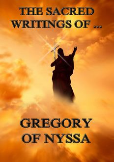 The Sacred Writings of Gregory of Nyssa, Gregory of Nyssa