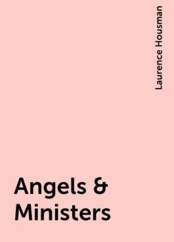 Angels & Ministers, Laurence Housman