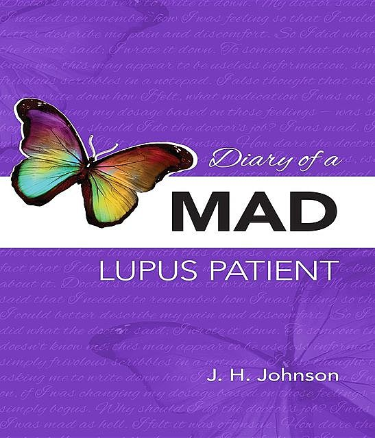 Diary of a MAD Lupus Patient, J.H.Johnson