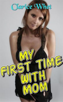 My First Time With Mom: taboo incest family sex mother son mother and son mother son erotica mother and son erotica bareback young old oral sex unprotected cumshot facial incest erotica first time, Clarice Whet