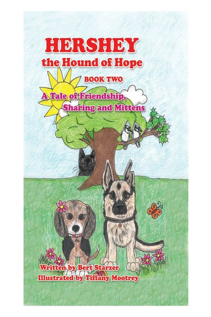 Hershey the Hound of Hope: A Tale of Friendship, Sharing and Mittens, Bert Starzer
