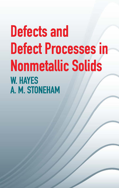 Defects and Defect Processes in Nonmetallic Solids, A.M.Stoneham, W.Hayes