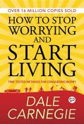 How to Stop Worrying and start Living, Dale Carnegie