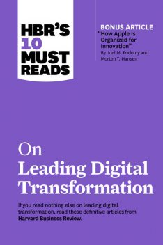 """HBR's 10 Must Reads on Leading Digital Transformation (with bonus article """"How Apple Is Organized for Innovation"""" by Joel M. Podolny and Morten T. Hansen), Harvard Business Review, Rita Gunther McGrath, Marco Iansiti, Thomas H. Davenport, Michael Porter"""