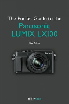 The Pocket Guide to the Panasonic LUMIX LX100, Rob Knight