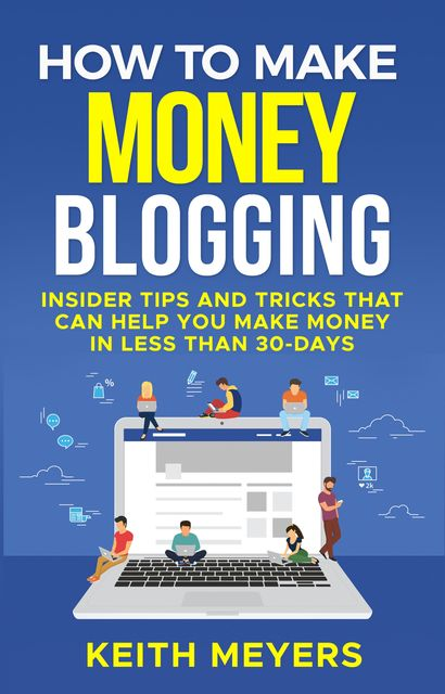 How To Make Money Blogging, Keith Meyers