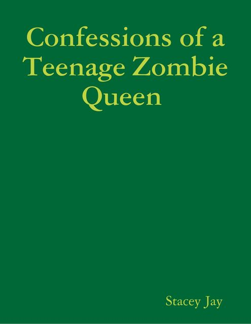 Confessions of a Teenage Zombie Queen, Stacey Jay