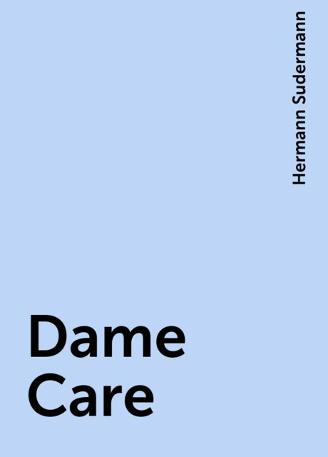 Dame Care, Hermann Sudermann