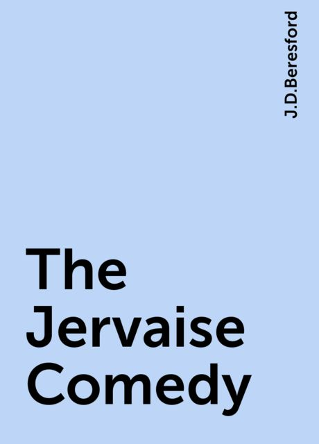 The Jervaise Comedy, J.D.Beresford