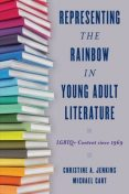 Representing the Rainbow in Young Adult Literature, Michael Cart, Christine A. Jenkins