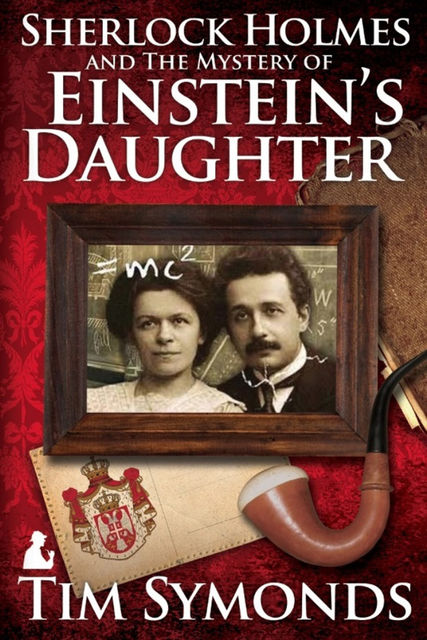 Sherlock Holmes and The Mystery Of Einstein's Daughter, Tim Symonds