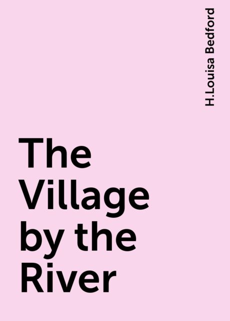 The Village by the River, H.Louisa Bedford