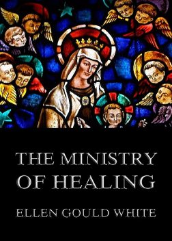 The Ministry Of Healing, Ellen Gould White