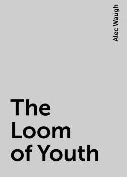 The Loom of Youth, Alec Waugh