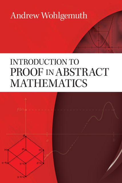 Introduction to Proof in Abstract Mathematics, Andrew Wohlgemuth