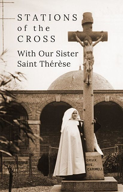 Stations of the Cross with Our Sister St. Thérèse, Suzie Andres