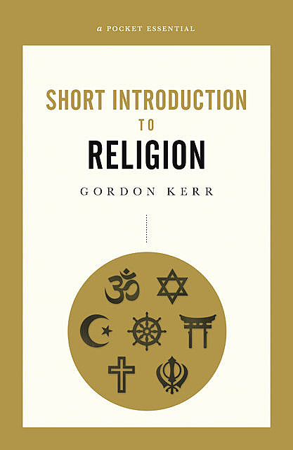 A Pocket Essential Short Introduction to Religion, Gordon Kerr